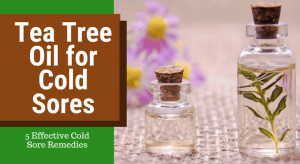 Aceite de árbol de té para el herpes labial (5 remedios efectivos para el herpes labial)